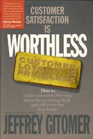 Customer Satisfaction is Worthless, Customer Loyalty is Pricelessby Jeffrey Gitomer