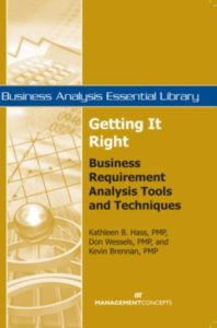 Getting I Right Business Requirement Analysis Tools and Techniquesby Kathleen B Hass, PMP, Don Wessels, PMP, and Kevin Prennan, PMP