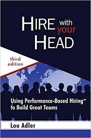 Hire With Your Head Using Performance-Based Hiring to Build Great Teams by Lou Adler. 2007