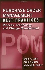Purchase Order Management Best Practices Process, Technology, & Change Management by Ehap H. Sabri, Arun P. Gupta, & Michael A. Beitler