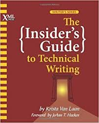 The Insider's Guide to Technical Writingby Krista Van Laan